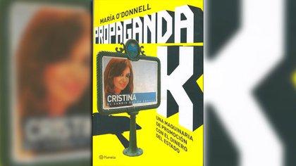 """""""Propaganda K: una maquinaria de promoción con el dinero del estado"""" de María O'Donnell"""
