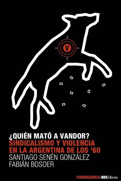 ¿Quién mató a Vandor? Sindicalismo y violencia en la Argentina de los 60