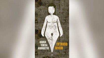 """""""Extraño oficio"""", de María Teresa Andruetto"""
