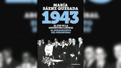 """""""1943"""", el libro de María Sáenz Quesada que publicará Sudamericana en octubre"""