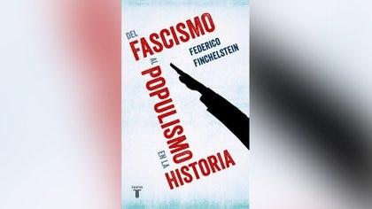 """Del fascismo al populismo"" (Taurus), de Federico Finchelstein"