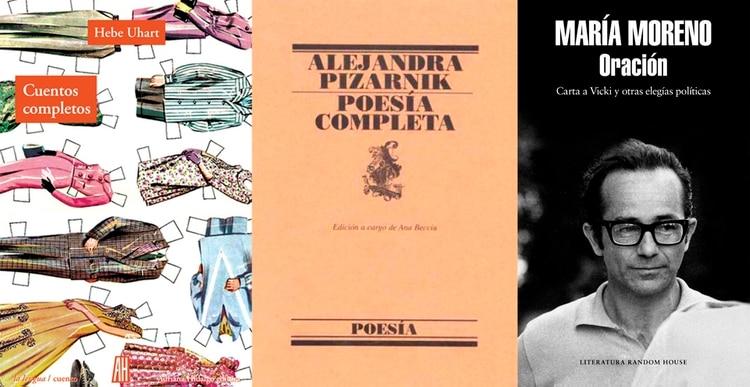 Cuentos completos, de Hebe Uhart / Poesía completa, de Alejandra Pizarnik / Oración, de María Moreno