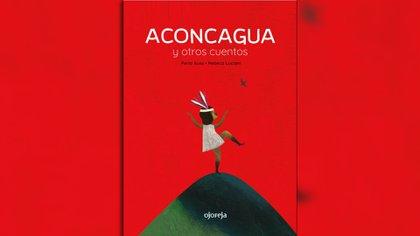 Aconcagua y otros cuentos. Escrito por Perla Suez. Ilustrado por Rebeca Luciani. Buenos Aires: Ojoreja, 2018.