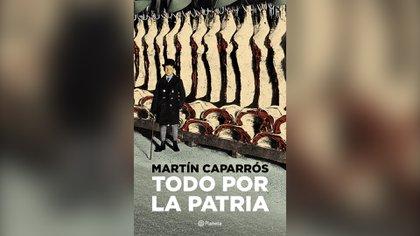 """Portada de """"Todo por la Patria"""" (Planeta, 2018) de Martín Caparrós"""