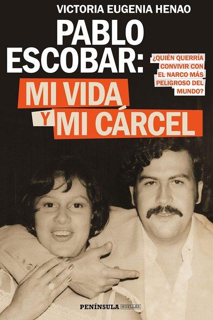 """""""Pablo Escobar: mi vida y mi prisión"""", el libro de la viuda del narcotraficante (Victoria Eugenia Henao - Editorial Planeta)"""