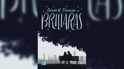 Brillarás (Vergara & Riba) de Anna K. Franco