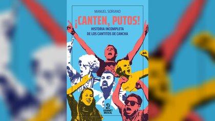 """""""¡Canten, putos! Historia incompleta de los cantitos de cancha"""" (Gourmet musical) de Manuel Soriano"""