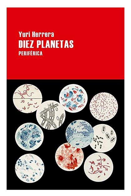 """Diez planetas"", Yuri Herrera (Impedimenta)"