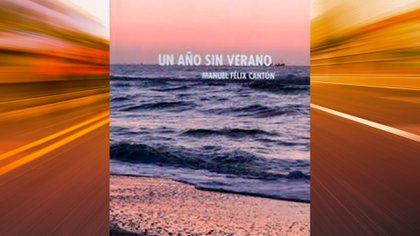 """""""Un año sin verano"""", de Manuel Félix Cantón"""