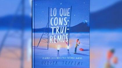 Lo que construiremos. Planes para nuestro futuro juntos. Escrito e ilustrado por Oliver Jeffers. Traducido por Norma Muñoz Ledo y Susana Figueroa León. México: FCE, 2020.