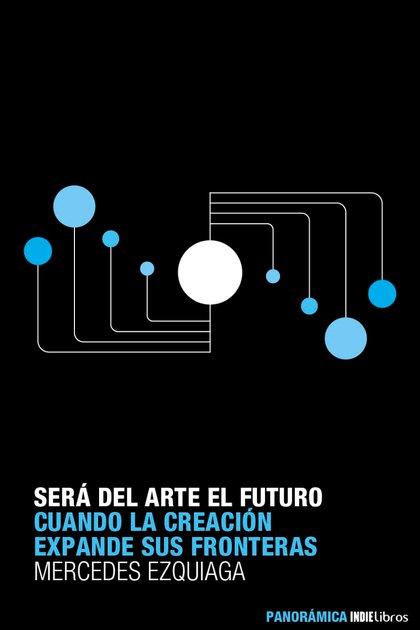 """""""Será del arte el futuro"""", de Mercedes Ezquiaga (IndieLibros)"""