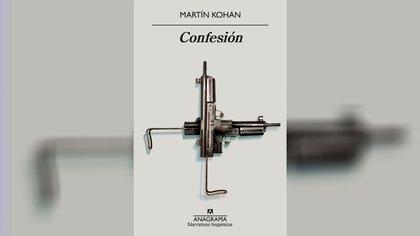 """""""Confesión"""" (Anagrama) de Martín Kohan"""