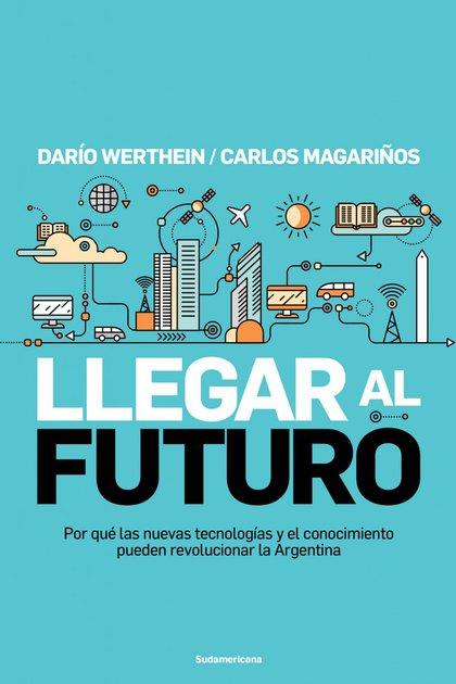 """Portada de """"Llegar al futuro"""", de Darío Werthein y Carlos Magariños (Sudamericana)"""