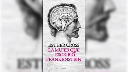 """""""La mujer que escribió Frankenstein"""", de Esther Cross, es una de las influencias en la nueva novela de Bombara."""