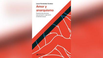 """""""Amor y anarquismo. Experiencias pioneras que pensaron y ejercieron la libertad sexual"""""""