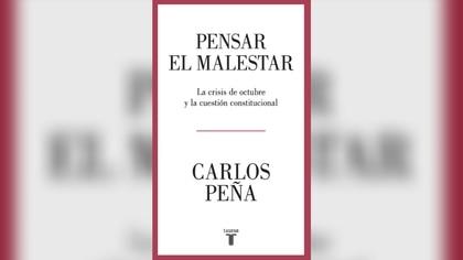 """""""Pensar el malestar: la crisis de octubre y la cuestión constitucional"""" (Editorial Taunus) de Carlos Peña"""