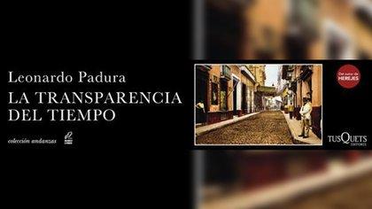 """""""La transparencia del tiempo"""" es, hasta ahora, la última novela de la saga de Leonardo Padura protagonizada por Mario Conde"""