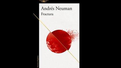 """""""Fractura"""" (Alfaguara), la última novela de Andrés Neuman"""
