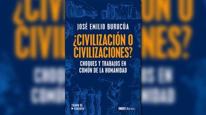 """""""¿Civilización o civilizaciones?"""", de José Emilio Burucúa"""