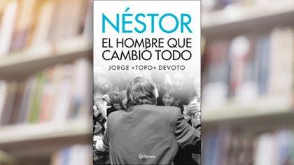 """""""Néstor, el hombre que cambió todo"""", publicado por Planeta"""