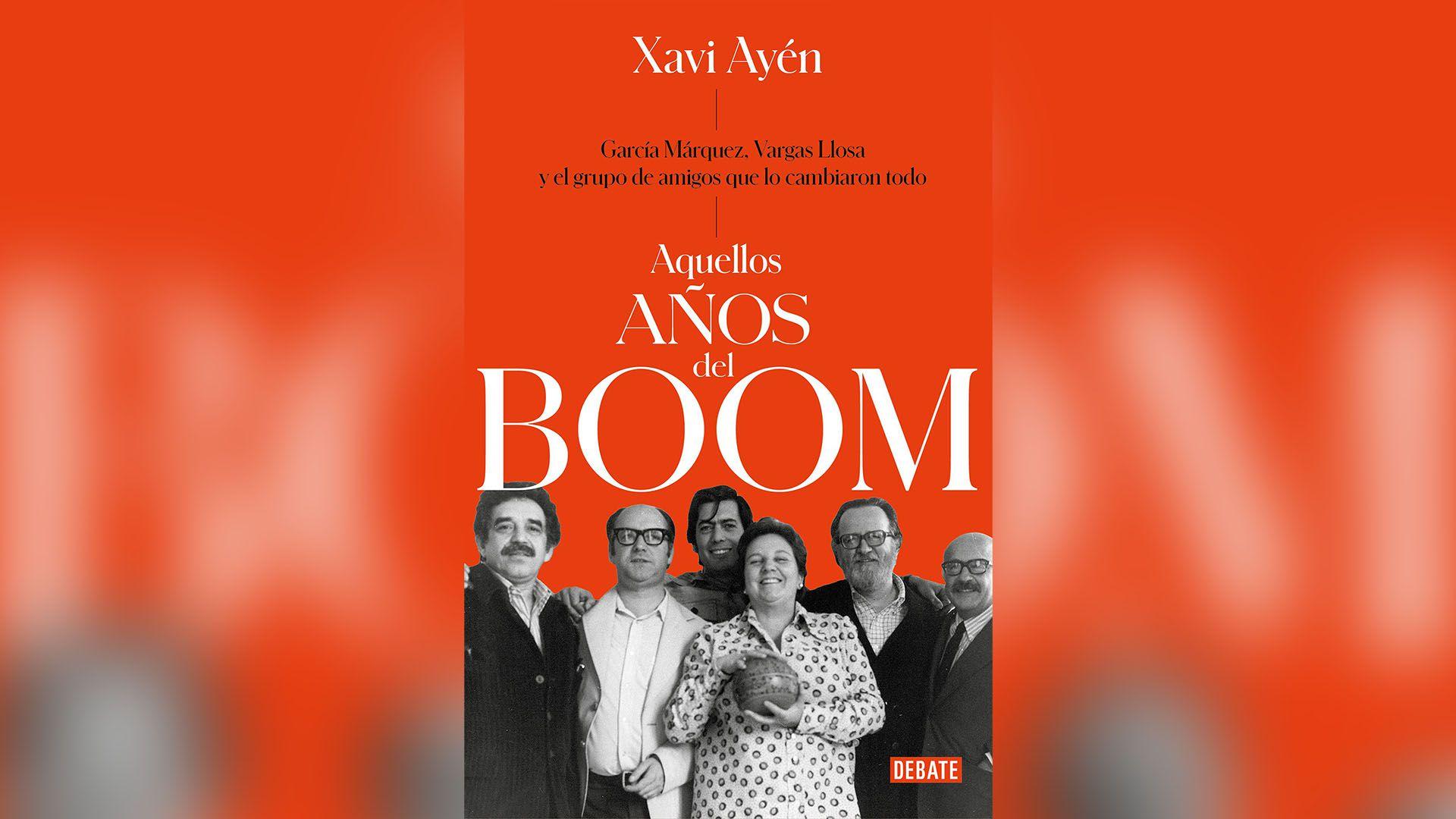 """""""Aquellos años del boom. García Márquez, Vargas Llosa y el grupo de amigos que cambió todo"""" (Debate), de Xavi Ayén"""