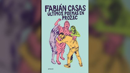 """""""Últimos poemas en Prozac"""" (emecé), de Fabián Casas"""