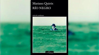 """""""Río Negro"""" (Tusquets), de Mariano Quirós"""