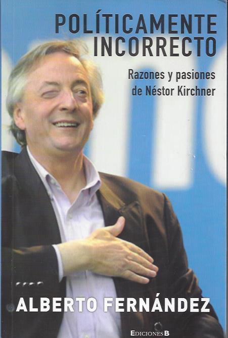 """En 2011, pocos días después de la asunción del segundo mandato de Cristina Kirchner, publicó el libro """"Políticamente incorrecto. Razones y pasiones de Néstor Kirchner"""", donde revela detalles sobre sus diferencias con la ex mandataria."""