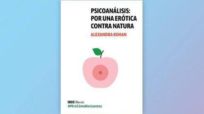 """Psicoanálisis. Por una erótica contra natura"" de Alexandra Kohan"