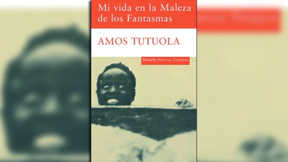 Mi vida en la Maleza de los Fantasmas - Amos Tutuola