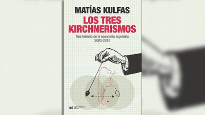 """Los tres kirchnerismos"", de Matías Kulfas"