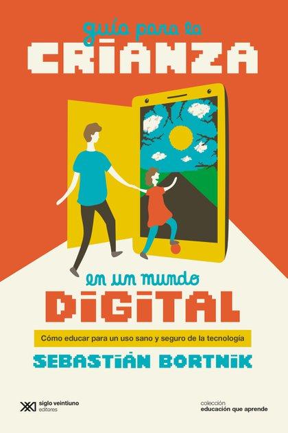 Guía para la crianza en un mundo digital, de Sebastián Bortnik