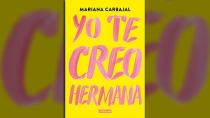 """Yo te creo hermana"", de Mariana Carbajal (Aguilar)"