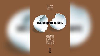 """""""Del Infinito Al Bife: una biografía coral de Federico Peralta Ramos"""", de Esteban Feune de Colombi (Caja Negra, 2019)"""