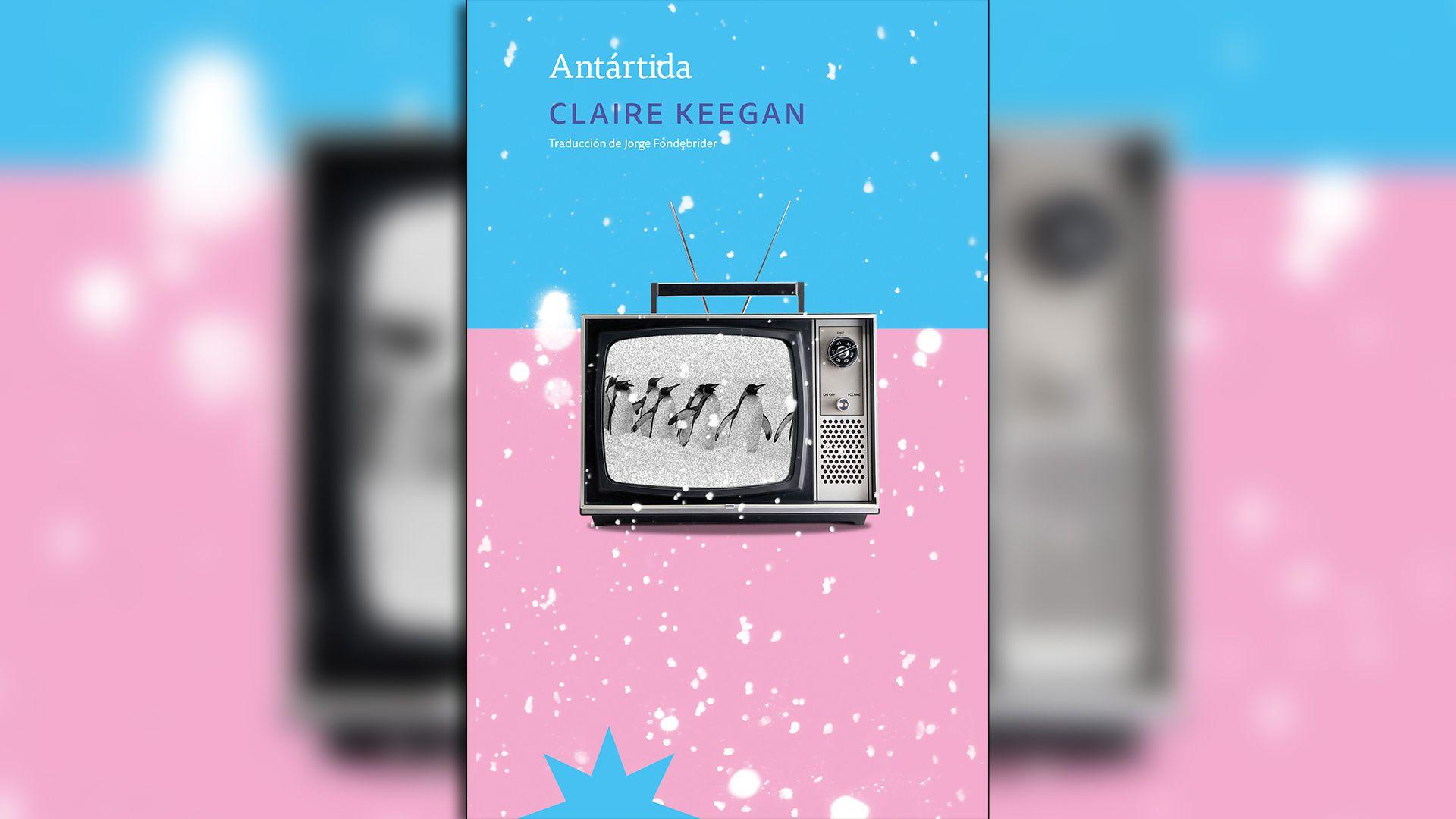 """""""Antártida"""" en """"Antártida"""" (Eterna Cadencia), de Claire Keegan"""