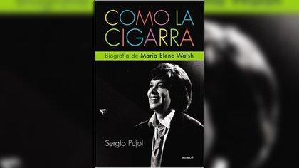 """El autor de esta nota escribió """"Como la cigarra"""", una biografía de María Elena Walsh"""