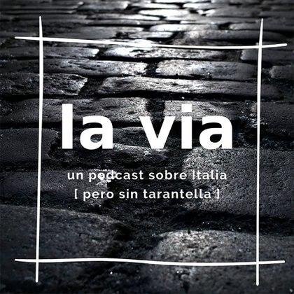 La Via, el podcast sobre cultura, historia y actualidad italiana, producido por el periodista italo-argentino Federico Larsen