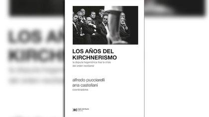 """""""Los años del kirchnerismo"""", de Castellani y Pucciarelli"""