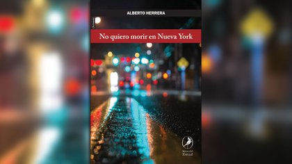 """""""No quiero morir en Nueva York"""" (Libros de El Zorzal), de Alberto Herrera"""