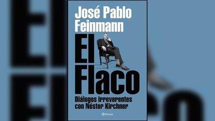 """El flaco: diálogos irreverentes con Néstor Kirchner"", de José Pablo Feinmann"