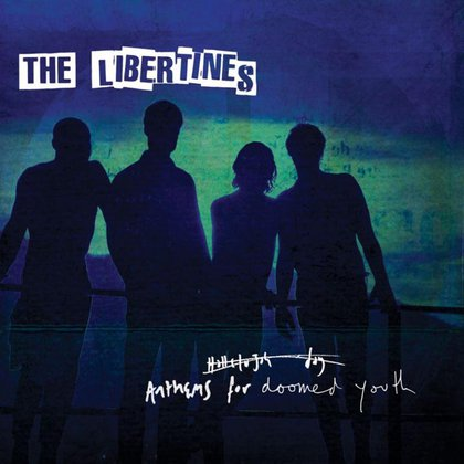 Anthems for Doomed Youth, The Libertines