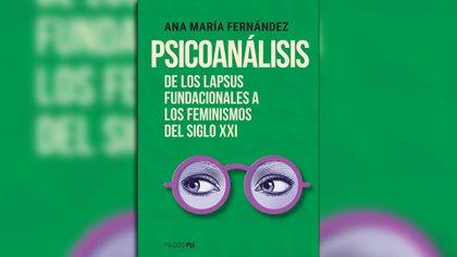 """""""Psicoanálisis. De los lapsus fundacionales a los feminismos del siglo XXI"""" (Paidos), de Ana María Fernández"""