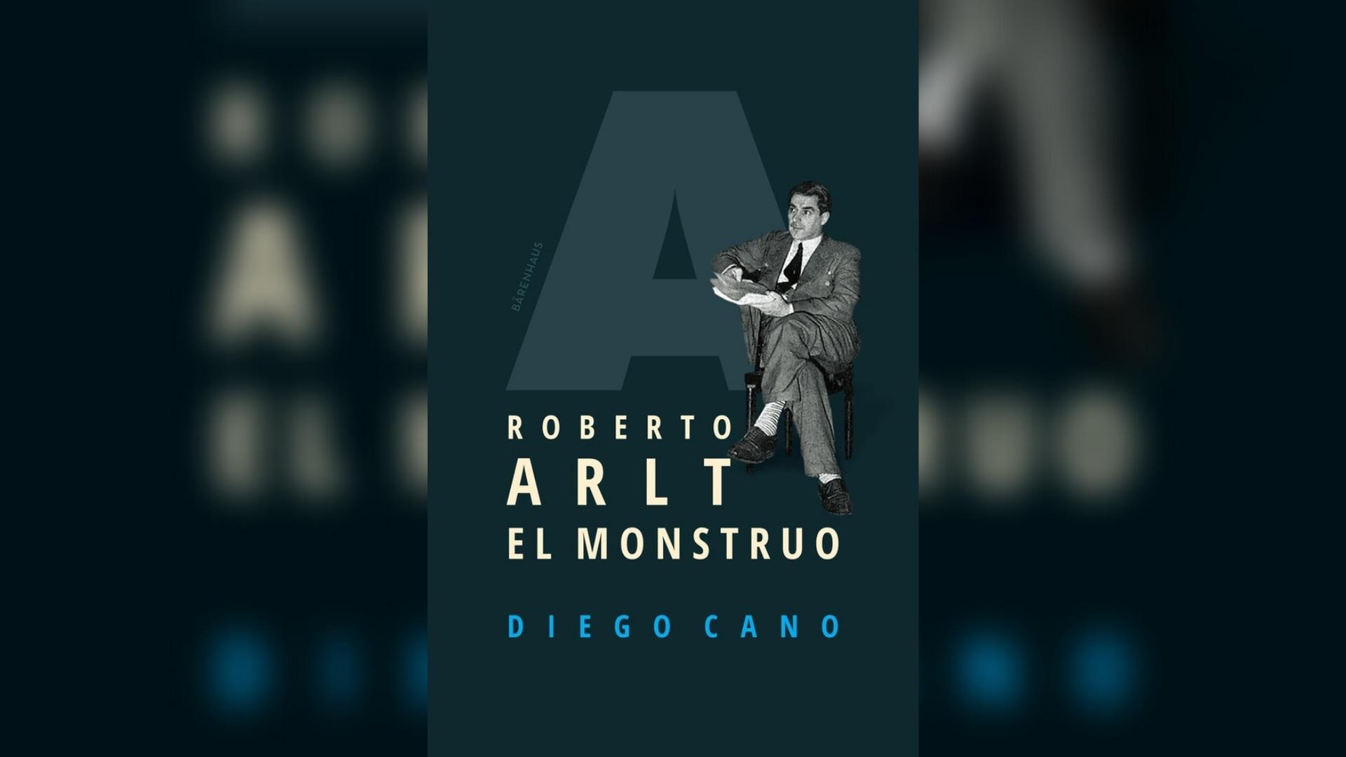 """Roberto Arlt, el monstruo"" (Bärenhaus, 2021) de Diego Cano"