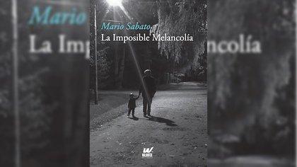 """""""La Imposible Melancolia"""" (Walhuter Editores), de Mario Sabato"""