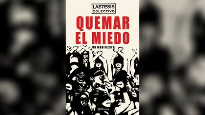 """""""Quemar el miedo"""" (Ed. Planeta) de Lastesis"""