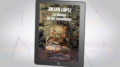 """""""La ilusión de los mamíferos"""", de Julián López"""