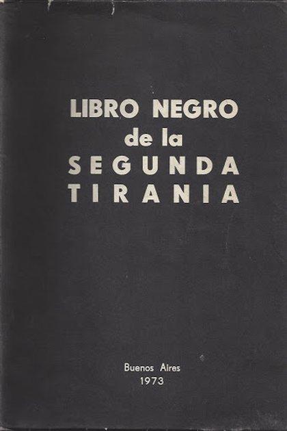 El Libro Negro de la Segunda Tiranía, donde están detalladas las causas que involucraron a Juan Perón y a sus funcionarios.