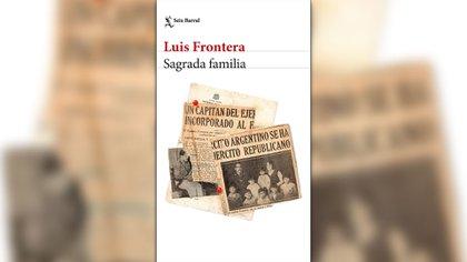 """""""Sagrada Familia"""", de Luis Frontera, fue publicada por Seix Barral"""