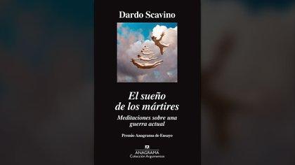 """""""El sueño de los mártires"""" (Anagrama), de Dardo Scavino"""