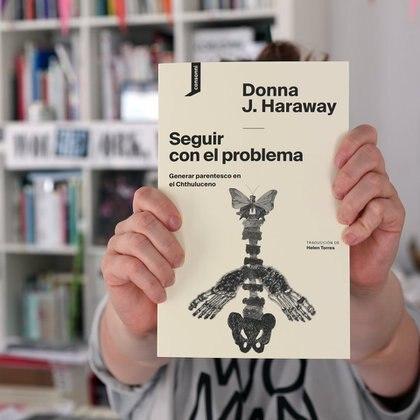"""""""Seguir con el problema. Generar parentesco en el Chtuluceno"""" (Consonni), de Donna Haraway"""